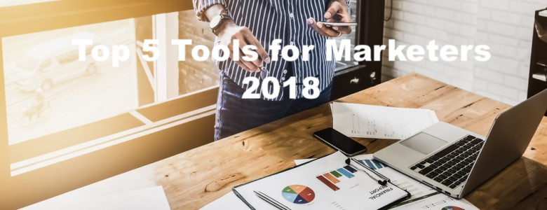 Top 5 Tools for Marketers 2018