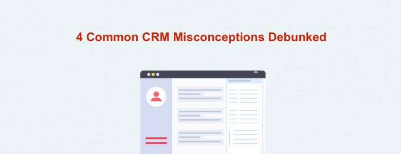 4-common-crm-misconceptions-debunked