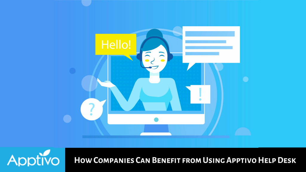 HOW COMPANIES CAN BENEFIT FROM USING APPTIVO HELP DESK