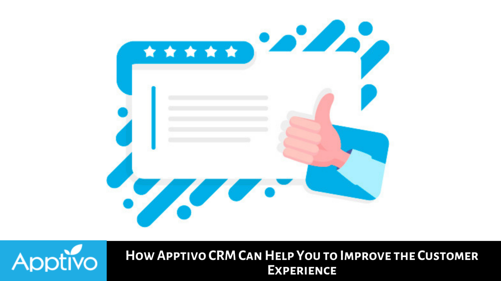 How Apptivo CRM Can Help You Improve Your Customer's Experience