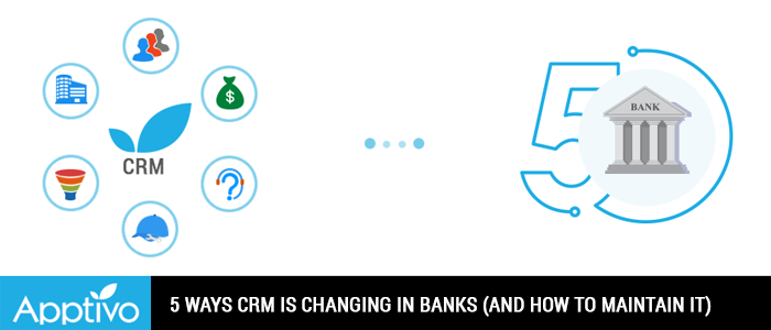 5 Ways CRM is Changing in Banks (and How to Maintain It)