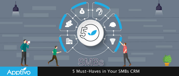 5 Must-Haves in Your SMBs CRM