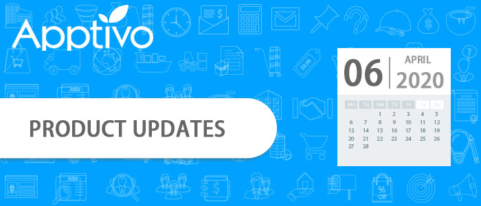 Apptivo Product Updates as of April 6, 2020