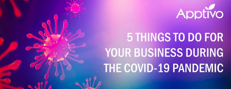 5 THINGS TO DO FOR YOUR BUSINESS DURING THE COVID-19 PANDEMIC