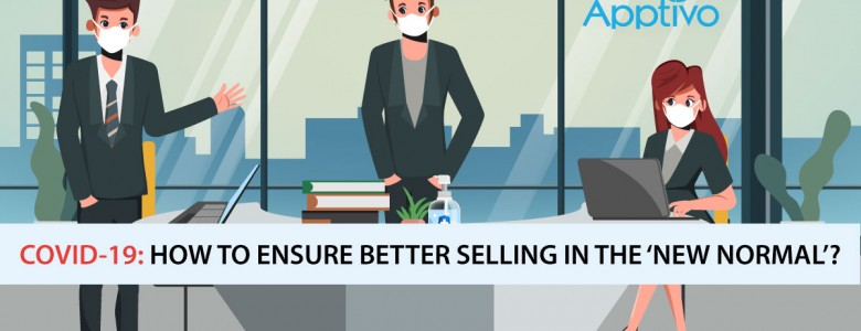 COVID-19 How To Ensure Better Selling In The 'NEW NORMAL'