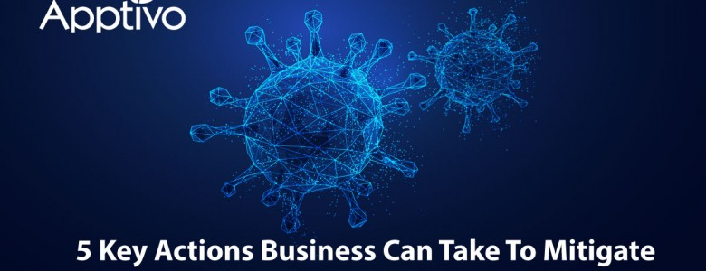 5 Key Actions Business Can Take To Mitigate The Effects Of COVID-19