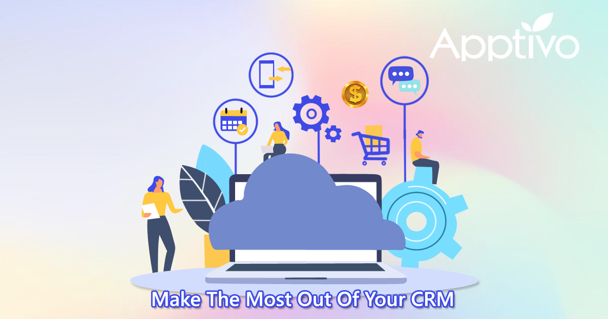 Make The Most Out Of Your CRM