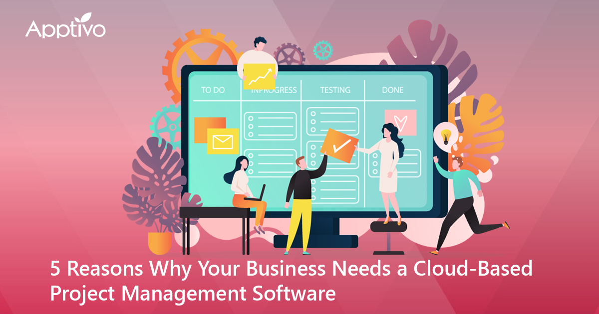 Your Business Needs a Cloud-Based Project Management Software