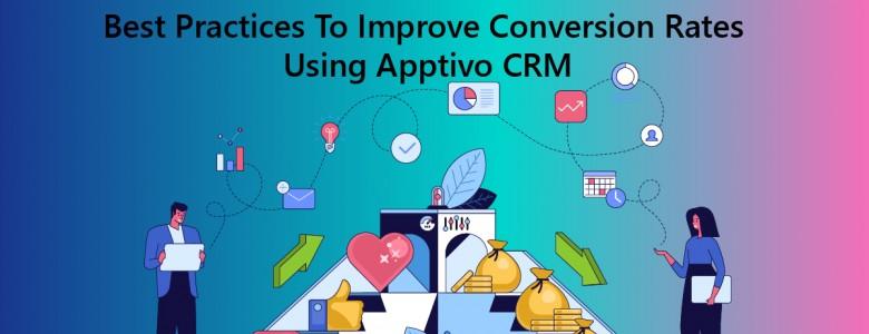 Best Practices To Improve Conversion Rates Using Apptivo CRM