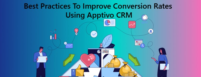 Best Practices To Improve Conversion Rates Using Apptivo CRM