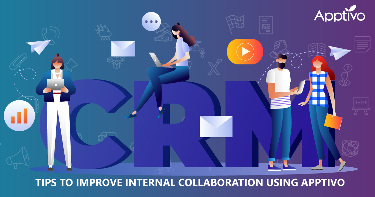 Tips To Improve Internal Collaboration Using Apptivo