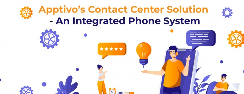 Apptivo's Contact Center Solution - an Integrated Phone System