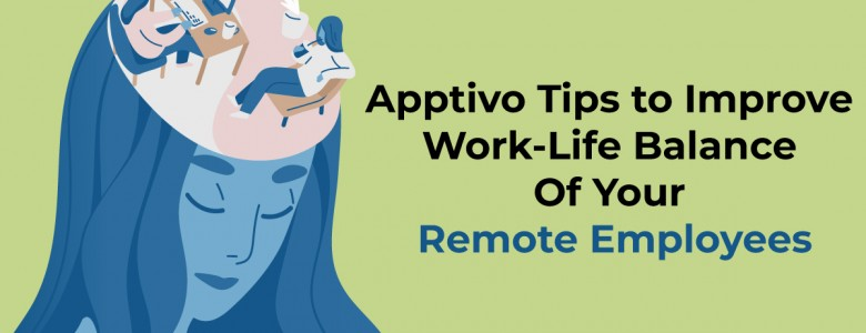 Apptivo Tips to Improve Work-Life Balance Of Your Remote Employees
