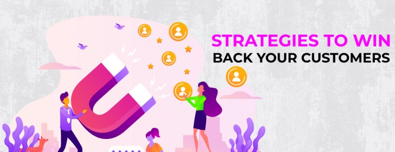 Strategies To Win Back Your Customers