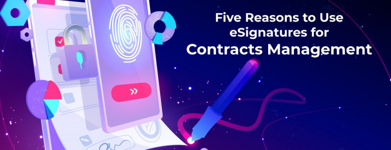 Five Reasons to Use eSignatures for Contracts Management