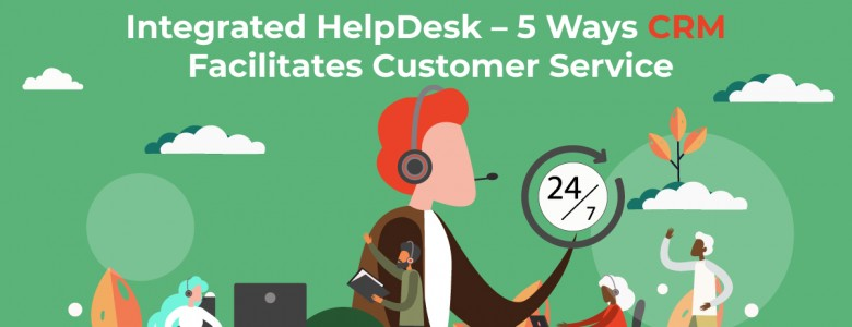 Integrated HelpDesk – 5 Ways CRM Facilitates Customer Service