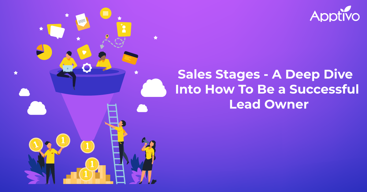 Sales Stages - A Deep Dive Into How To Be a Successful Lead Owner