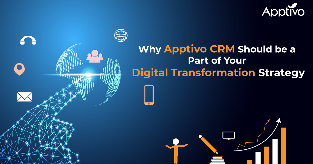 Why Apptivo CRM Should be a Part of Your Digital Transformation Strategy