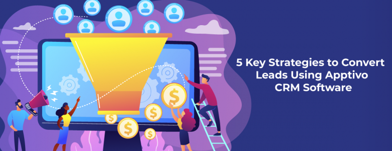 5 Key Strategies to Convert Leads Using Apptivo CRM Software