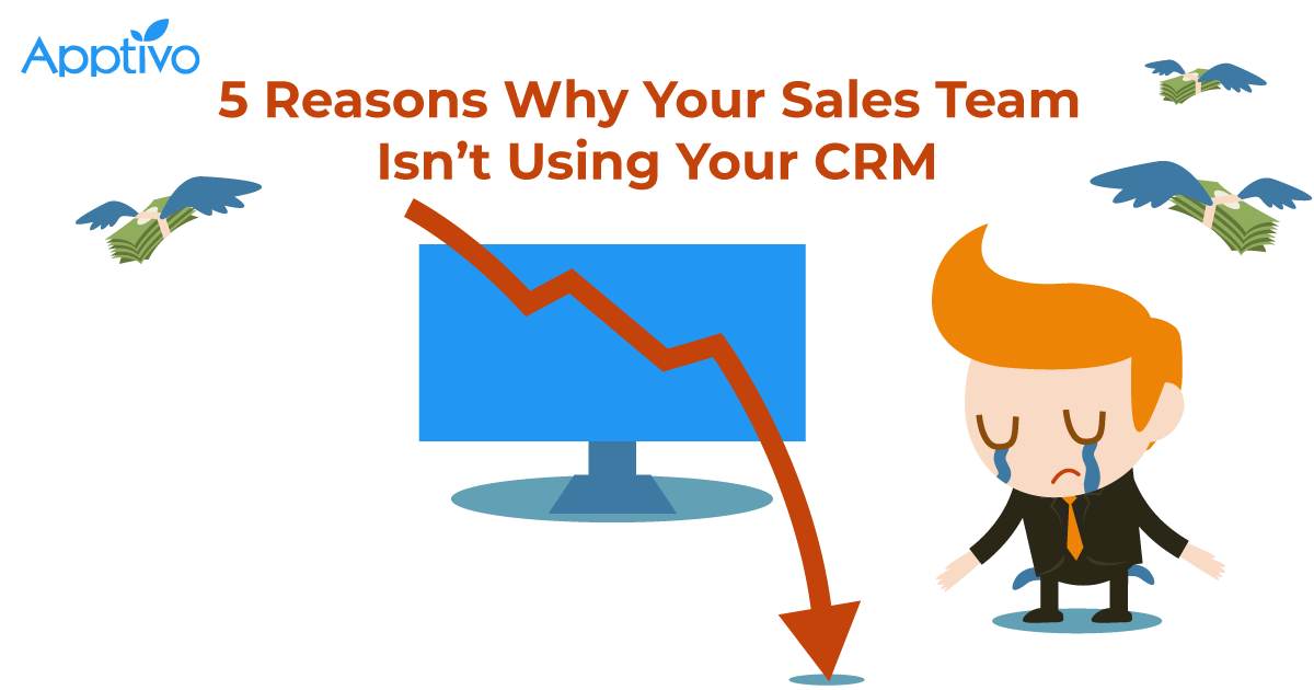 5 Reasons Why Your Sales Team Isn't Using Your CRM