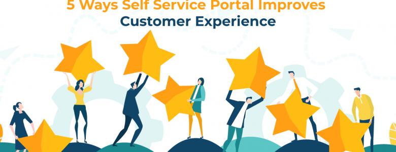 5 Ways Self Service Portal Improves Customer Experience