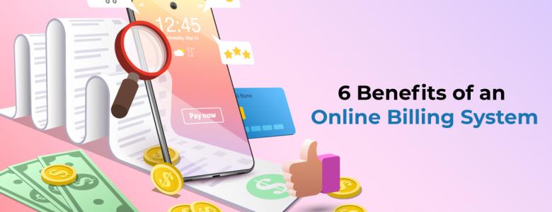 6 Benefits of an Online Billing System
