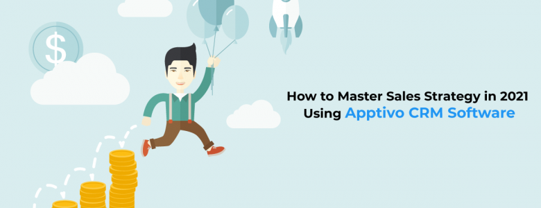 How to Master Sales Strategy in 2021 Using Apptivo CRM Software