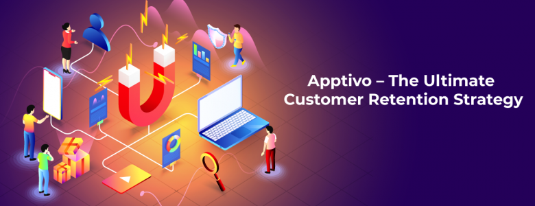 Apptivo – The Ultimate Customer Retention Strategy