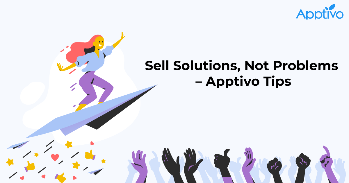 Sell Solutions, Not Problems – Apptivo Tips