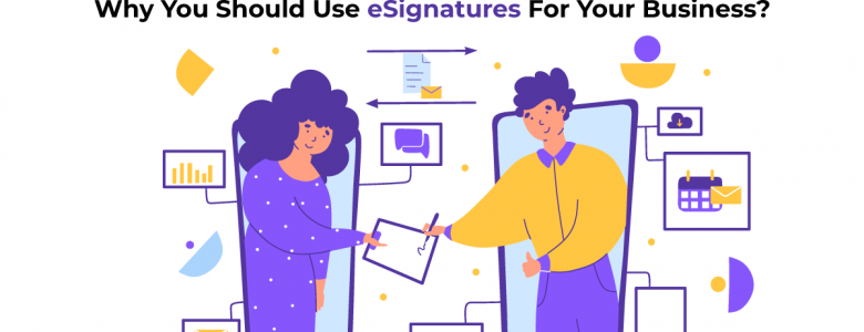 Why you should use eSignatures for your business?