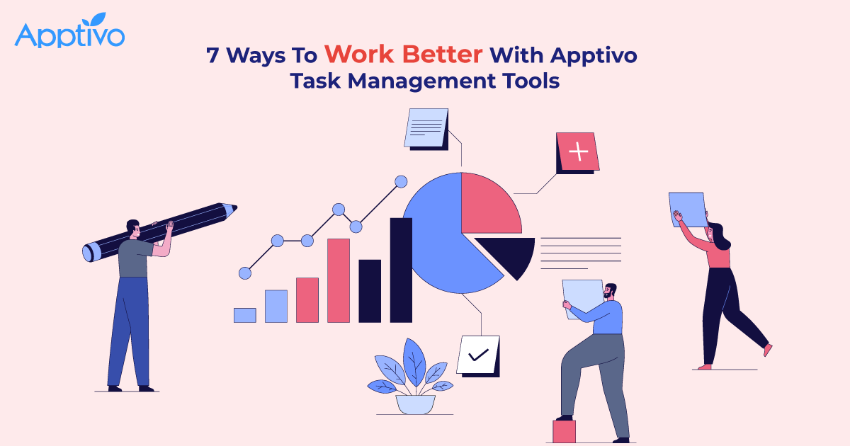 7 Ways To Work Better With Apptivo Task Management Tools