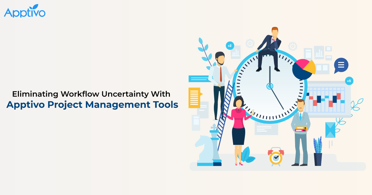 Eliminating Workflow Uncertainty With Apptivo Project Management Tools
