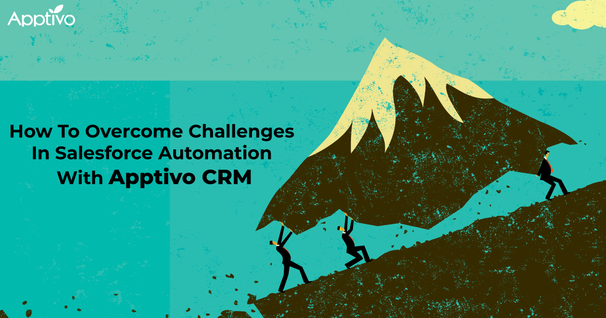 How To Overcome Challenges In Salesforce Automation With Apptivo CRM