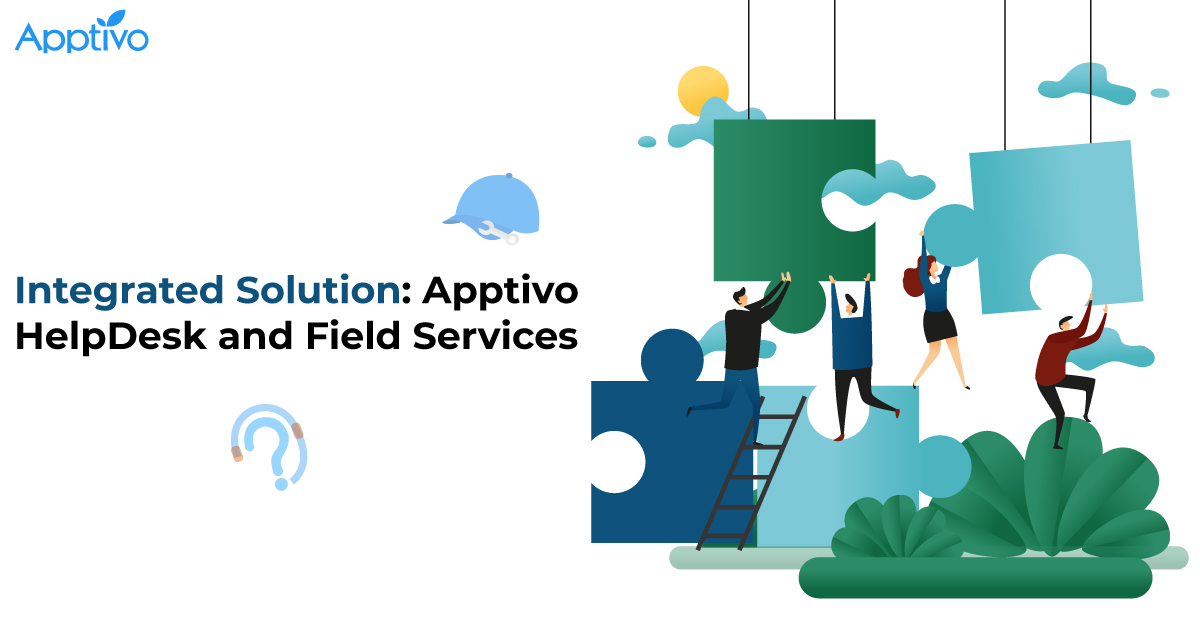 Integrated Solution: Apptivo HelpDesk and Field Services