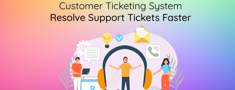 Customer Ticketing System - Resolve Support Tickets Faster