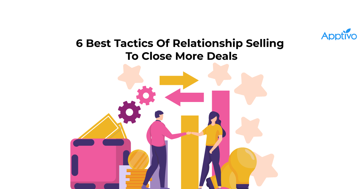 6 Best Tactics Of Relationship Selling To Close More Deals