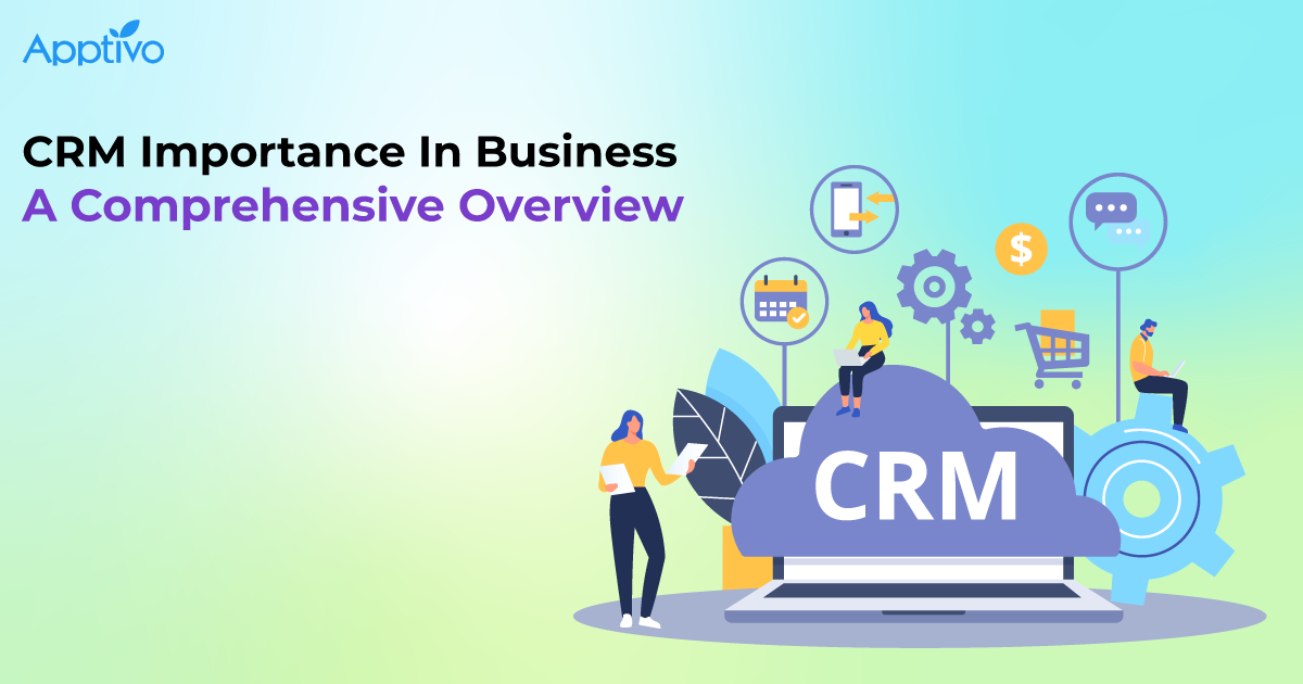 CRM Importance In Business - A Comprehensive Overview