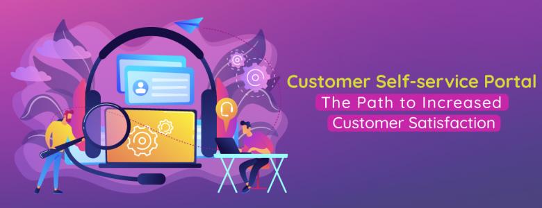 Customer Self-service Portal - The Path to Increased Customer Satisfaction