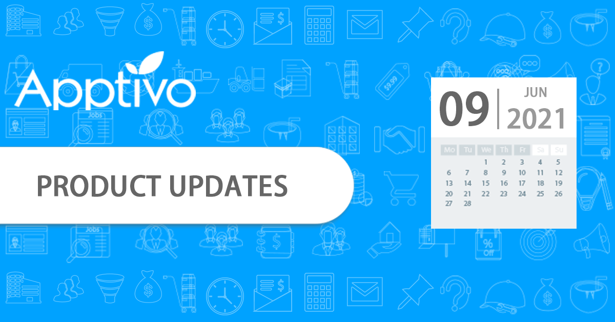 Apptivo Product Updates as of June 09, 2021
