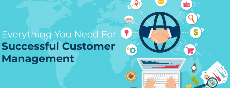 Everything You Need For Successful Customer Management