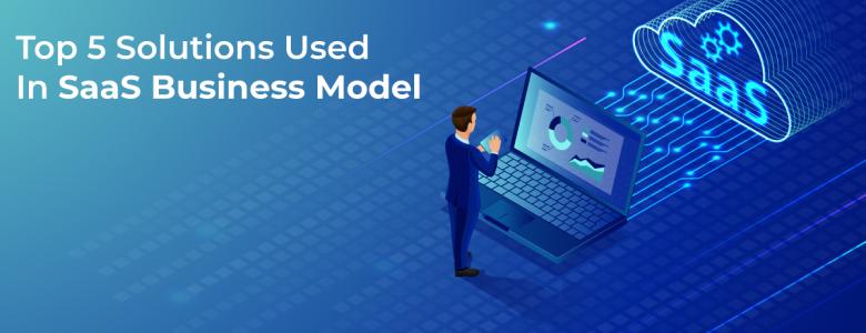 Top 5 Solutions Used In SaaS Business Model