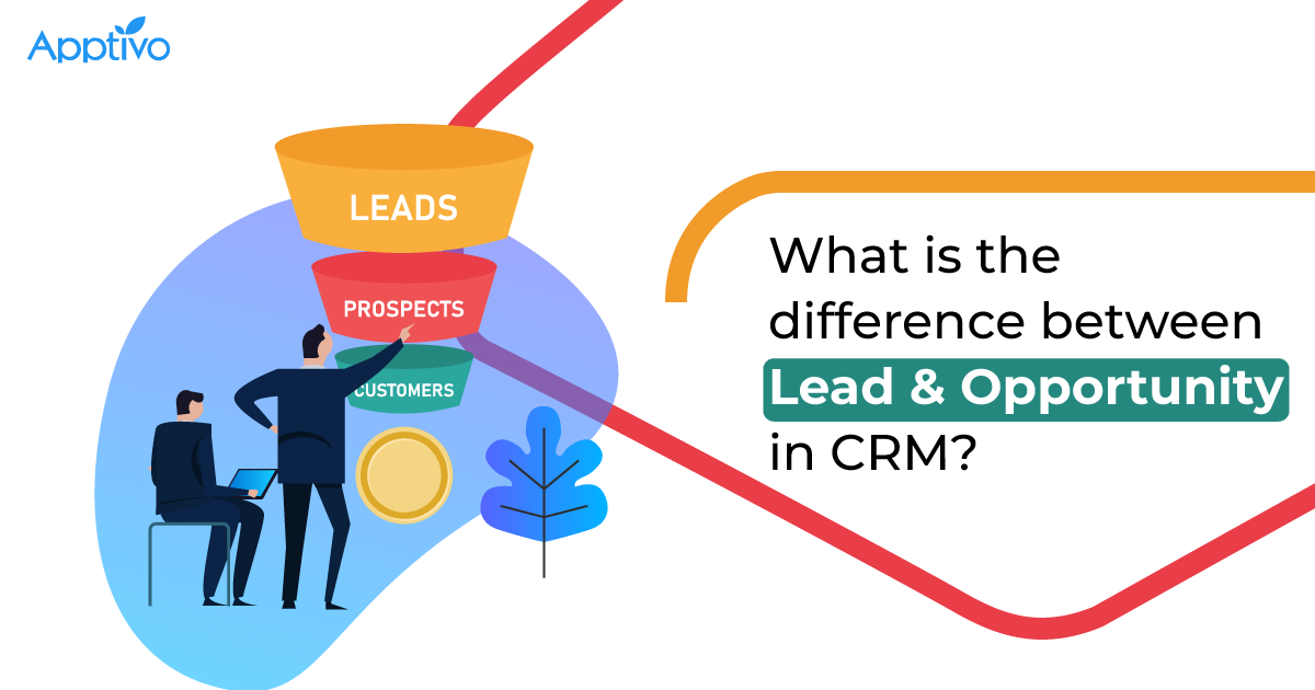 What is the difference between Lead & Opportunity in CRM?