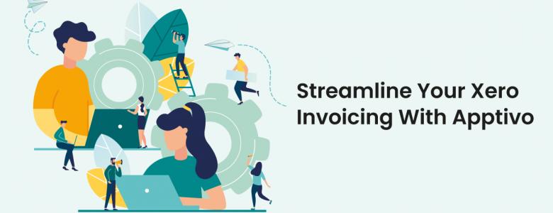 Streamline Your Xero Invoicing With Apptivo
